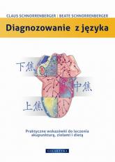 Diagnozowanie z języka Praktyczne wskazówki dotyczące leczenia akupunkturą, ziołami i dietą - Schnorrenberger Claus C., Schnorrenberger Beate | mała okładka