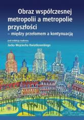 Obraz współczesnej metropolii a metropolie przyszłości - między przełomem a kontynuacją -  | mała okładka