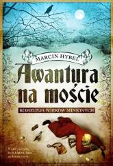 Awantura na moście Komedyja wieków minionych - Marcin Hybel | mała okładka