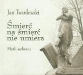 Śmierć na śmierć nie umiera Myśli wybrane - Jan Twardowski | mała okładka