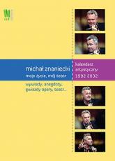 Michał Znaniecki Moje życie mój teatr Kalendarz artystyczny 1992-2032. Wydanie polsko - angielskie - zbiorowa Praca | mała okładka