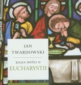 Kilka myśli o Eucharystii - Jan Twardowski | mała okładka