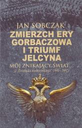 Zmierzch ery Gorbaczowa i triumf Jelcyna - Jan Sobczak   mała okładka