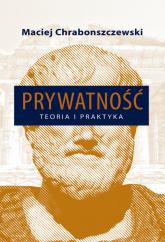 Prywatność Teoria i praktyka - Maciej Chrabonszczewski | mała okładka