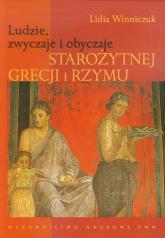Ludzie, zwyczaje i obyczaje Starożytnej Grecji i Rzymu - Lidia Winniczuk | mała okładka