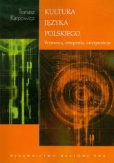 Kultura języka polskiego Wymowa, ortografia, interpunkcja - Tomasz Karpowicz   mała okładka