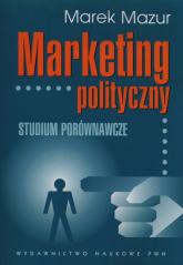 Marketing polityczny Studium porównawcze - Marek Mazur | mała okładka
