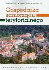 Gospodarka samorządu terytorialnego - Miszczuk Andrzej, Miszczuk Magdalena, Żuk Krzysztof | mała okładka