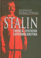Stalin Twórca i dyktator supermocarstwa - Eugeniusz Duraczyński   mała okładka