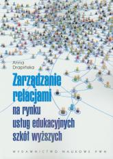 Zarządzanie relacjami na rynku usług edukacyjnych szkół wyższych - Anna Drapińska | mała okładka