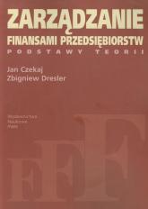 Zarządzanie finansami przedsiębiorstw Podstawy teorii - Czekaj Jan, Dresler Zbigniew | mała okładka