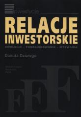 Relacje inwestorskie Ewolucja - funkcjonowanie - wyzwania - Danuta Dziawgo | mała okładka