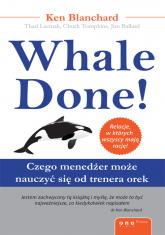 Whale Done! Czego menedżer może nauczyć się od trenera orek - Blanchard Kenneth, Lacinak Thad, Tompkins Chu | mała okładka