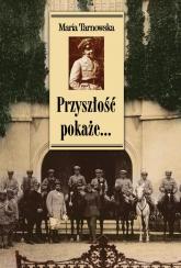 Przyszłość pokaże Wspomnienia - Maria Tarnowska | mała okładka