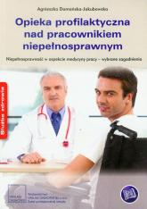 Opieka profilaktyczna nad pracownikiem niepełnosprawnym - Agnieszka Domańska-Jakubowska | mała okładka