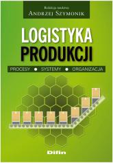 Logistyka produkcji Procesy, systemy, organizacja -  | mała okładka