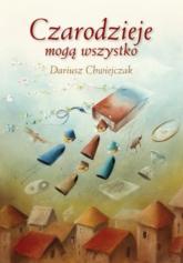 Czarodzieje mogą wszystko Traktat o świecie czarów - Dariusz Chwiejczak | mała okładka