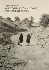 Synkretyzm a podziały religijne w bułgarskich Rodopach - Magdalena Lubańska | mała okładka