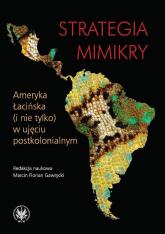 Strategia mimikry Ameryka Łacińska (i nie tylko) w ujęciu postkolonialnym -  | mała okładka
