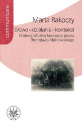 Słowo - działanie - kontekst O etnograficznej koncepcji języka Bronisława Malinowskiego - Marta Rakoczy | mała okładka