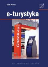 E-turystyka Ekonomiczne problemy implementacji technologii cyfrowych w sektorze turystycznym. - Adam Pawlicz | mała okładka