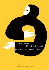 Krótka historia przestrzeni teatralnych - David Wiles | mała okładka
