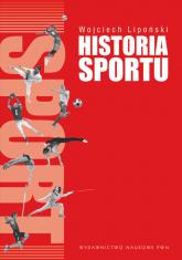 Historia sportu Na tle rozwoju kultury fizycznej. - Wojciech Lipoński | mała okładka