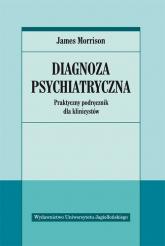 Diagnoza psychiatryczna Praktyczny podręcznik dla klinicystów - James Morrison | mała okładka