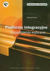 Platformy integracyjne Zagadnienia wybrane - Tomasz Górski | mała okładka