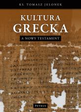 Kultura Grecka a Nowy Testament - Tomasz Jelonek | mała okładka