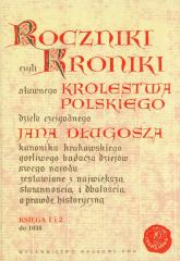 Roczniki czyli Kroniki sławnego Królestwa Polskiego Księga 1 i 2 do 1038 - Jan Długosz | mała okładka
