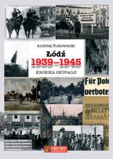 Łódź 1939-1945 Kronika okupacji - Andrzej Rukowiecki | mała okładka
