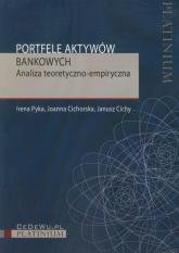 Portfele aktywów bankowych Analiza teoretyczno-empiryczna - Pyka Irena, Cichorska Joanna, Cichy Janusz | mała okładka