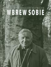 Wbrew sobie Rozmowy z Tadeuszem Różewiczem - Tadeusz Różewicz | mała okładka