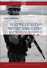 Bezpieczeństwo międzynarodowe Współczesne koncepcje - Jacek Czaputowicz | mała okładka