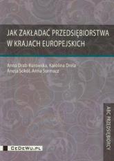 Jak zakładać przedsiębiorstwa w krajach europejskich - Drab-Kurowska Anna, Drela Karolina, Sokół Aneta | mała okładka