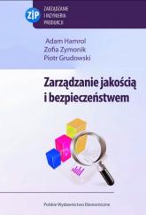 Zarządzanie jakością i bezpieczeństwem - Zymonik Zofia, Hamrol Adam, Grudowski Piotr | mała okładka