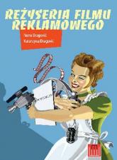 Reżyseria filmu reklamowego - Dragowić Katarzyna, Dragowić Nono | mała okładka