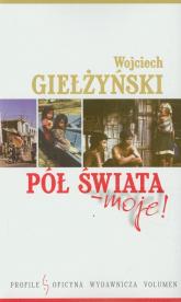 Pół świata moje - Wojciech Giełżyński | mała okładka