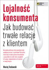 Lojalność konsumenta Jak budować trwałe relacje z klientem - Maciej Tesławski | mała okładka