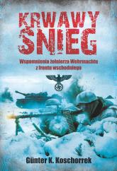 Krwawy śnieg Wspomnienia żołnierza Wehrmachtu z frontu wschodniego - Koschorrek Gunter K. | mała okładka