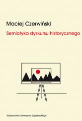 Semiotyka dyskursu historycznego Chorwackie i serbskie syntezy dziejów narodu - Maciej Czerwiński | mała okładka