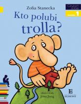 Czytam sobie Kto polubi Trolla Poziom 1 - Zofia Stanecka | mała okładka