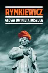 Głowa owinięta koszulą - Rymkiewicz Jarosław Marek | mała okładka