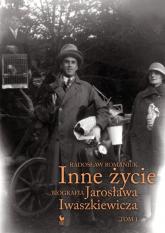 Inne życie Biografia Jarosława Iwaszkiewicza Tom 1 - Radosław Romaniuk | mała okładka