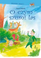 O czym szumi las - Paweł Wakuła | mała okładka