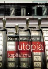 Konserwatywna utopia kapitalizmu - Marta Bucholc   mała okładka