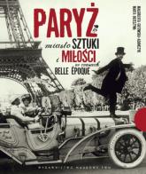 Paryż Miasto sztuki i miłości w czasach belle epoque - Gutowska-Adamczyk Małgorzata, Orzeszyna Marta   mała okładka