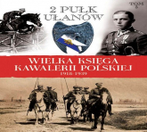 Wielka Księga Kawalerii Polskiej 1918-1939 Tom 5 2. Pułk Ułanów Grochowskich im. gen. Dwernickiego - zbiorowa Praca | mała okładka