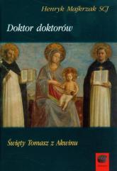 Doktor doktorów Święty Tomasz z Akwinu - Henryk Majkrzak | mała okładka